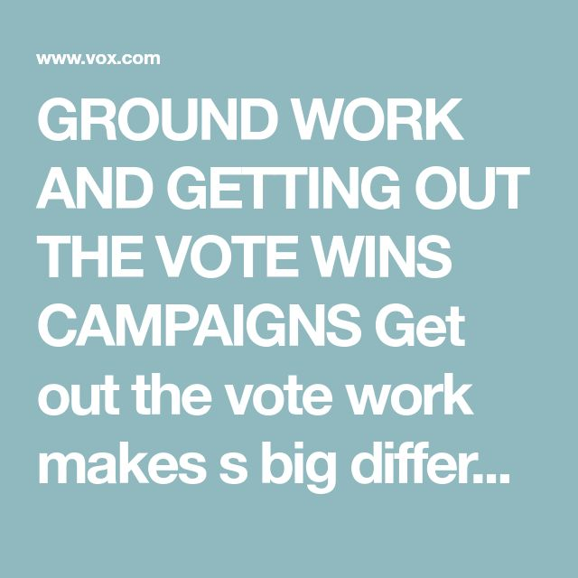 GROUND WORK AND GETTING OUT THE VOTE WINS CAMPAIGNS   Get out the vote work makes s big difference in campaigns.  The incredible shrinking Democratic ground game The Clinton campaign staffed far fewer field offices than Obama's campaigns did.