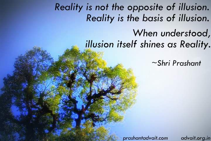 Reality is not the opposite of illusion. Reality is the basis of illusion. When understood, illusion itself shines as reality.  ~ Shri Prashant  #ShriPrashant #Advait #reality #illusion #understanding #awareness  Read at:- prashantadvait.com Watch at:- www.youtube.com/c/ShriPrashant Website:- www.advait.org.in Facebook:- www.facebook.com/prashant.advait LinkedIn:- www.linkedin.com/in/prashantadvait Twitter:- https://twitter.com/Prashant_Advait
