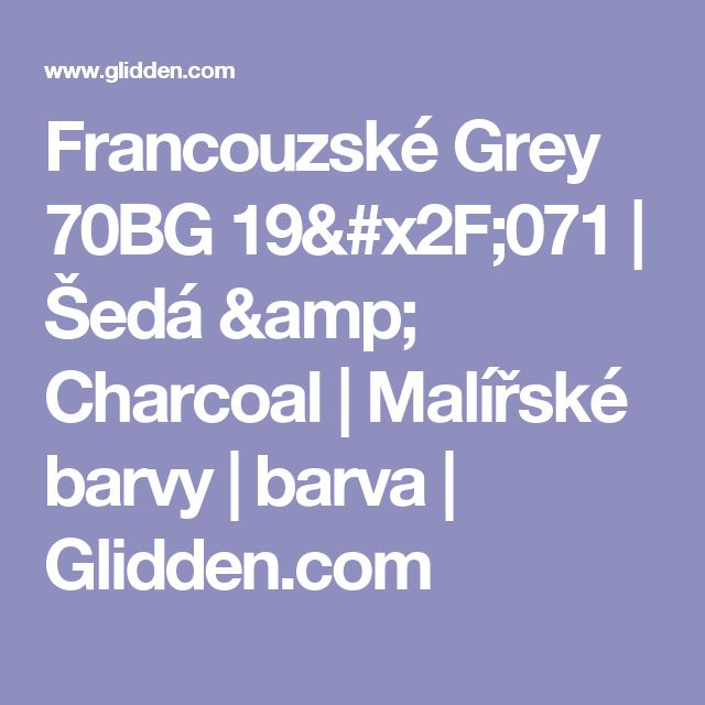 Francouzské Grey 70BG 19/071 |  Šedá & Charcoal |  Malířské barvy |  barva |  Glidden.com