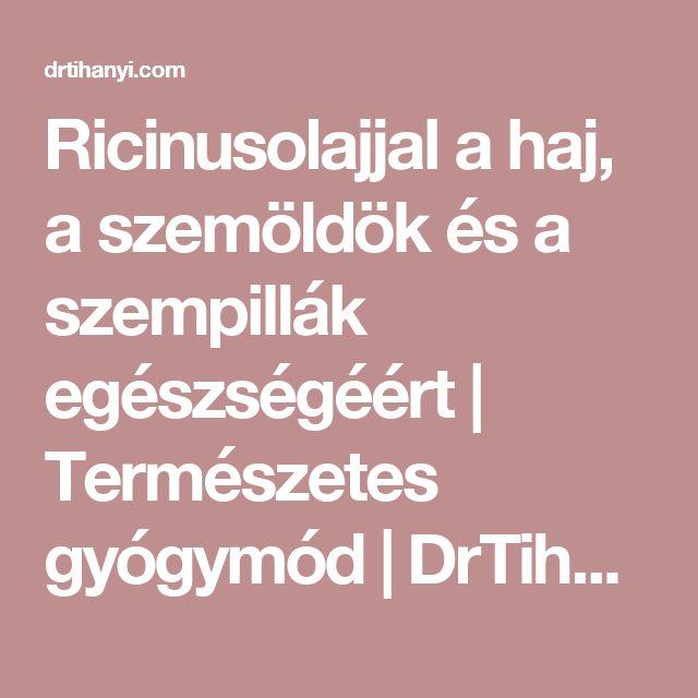 Ricinusolajjal a haj, a szemöldök és a szempillák egészségéért | Természetes gyógymód | DrTihanyi.com