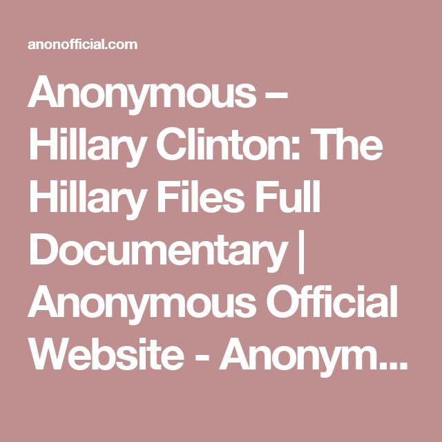 Anonymous – Hillary Clinton: The Hillary Files Full Documentary | Anonymous Official Website - Anonymous News, Videos, Operations, and more | AnonOfficial.com