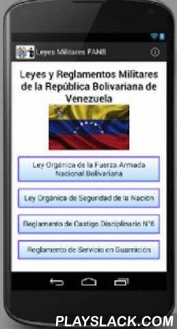 Leyes Militares FANB  Android App - playslack.com , Aplicación desarrollada como un aporte a la difusión de las leyes y reglamentos de La Fuerza Armada Nacional Bolivariana:Ley Orgánica de la Fuerza Armada Nacional Bolivariana.Ley Orgánica de Seguridad de la Nación.Reglamento de Castigo Disciplinario N°6.Reglamento de Servicio en Guarnición.