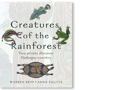 'Creatures of the Rainforest' written and illustrated by Warren Brim and Anna Elglitis, published by Magabala Books, 2005. Signed picture book available at Books Illustrated. http://www.booksillustrated.com.au/bi_books_indiv.php?id=36