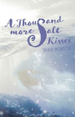 A Thousand More Salt Kisses (Book 4 of Salt Kiss series) by Josie Demuth    #wattpad #TalesOfTheDeep  Crystal White is blissfully married to gorgeous mystical mer-prince, Llyr. Not only have they started their own family but now that she is coming to learn the true scope of her pow...