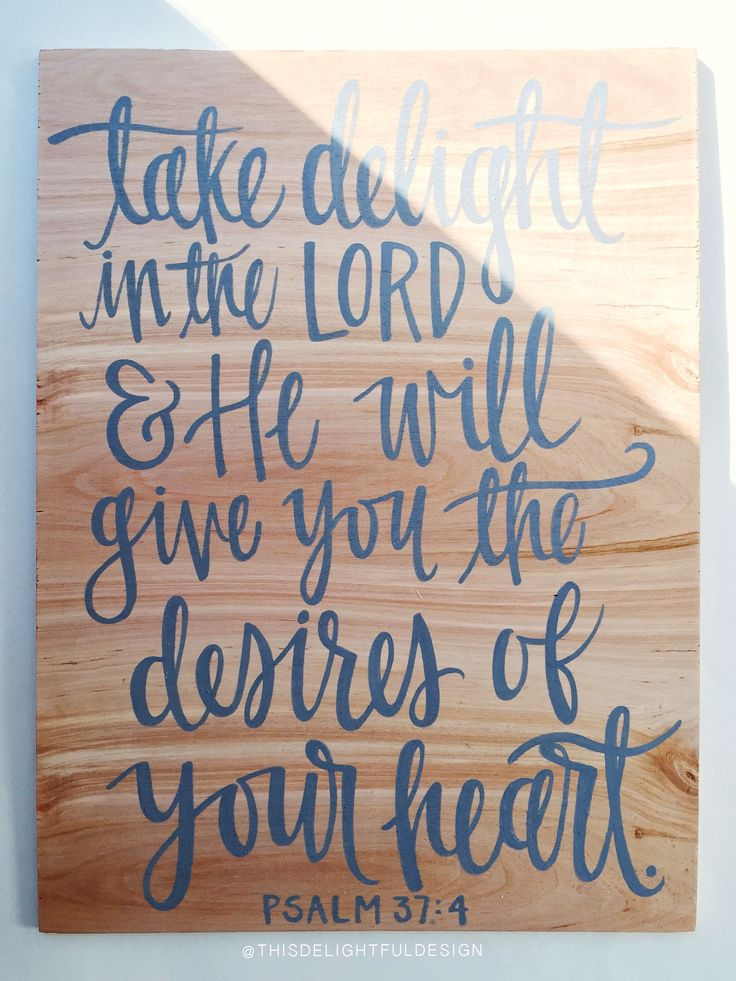 Take delight in the lord he will give you desires of