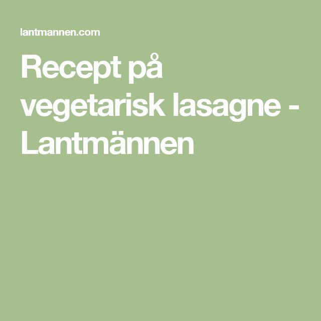Recept på vegetarisk lasagne - Lantmännen