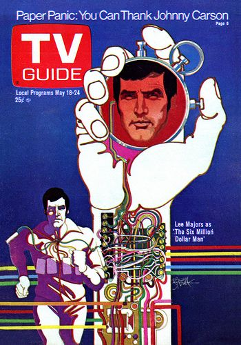 The Six Million Dollar Man, a series based on the novel Cyborg by Martin Caidin. Originally a made-for-tv movie, evolved into a series spanning 5 seasons.   Artist Bob Peak did this cover of TV Guide in the 70's.