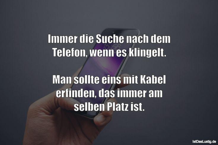 Immer die Suche nach dem Telefon, wenn es klingelt.  Man sollte eins mit Kabel erfinden, das immer am selben Platz ist. ... gefunden auf https://www.istdaslustig.de/spruch/3230 #lustig #sprüche #fun #spass