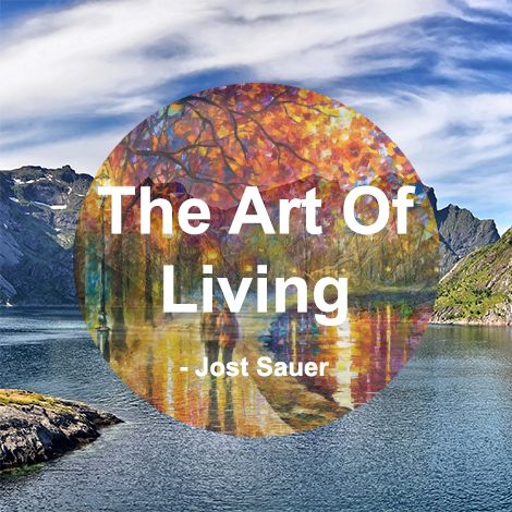 Jost Sauer Says About The Art Of Living