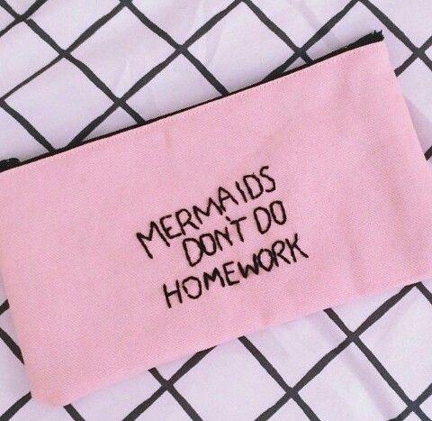 Mermaids don't do homework quote.