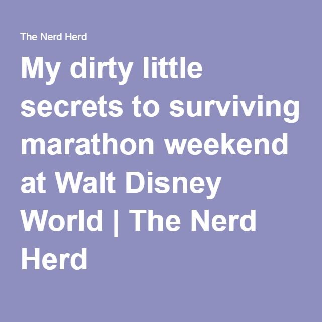 My dirty little secrets to surviving marathon weekend at Walt Disney World | The Nerd Herd