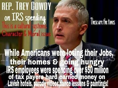 Trey Gowdy (R) SC got teary-eyed when talking about his friends and constituents that were furlowed while top IRS officials stayed in $3500 a night presidential suites on the tax payer dime.