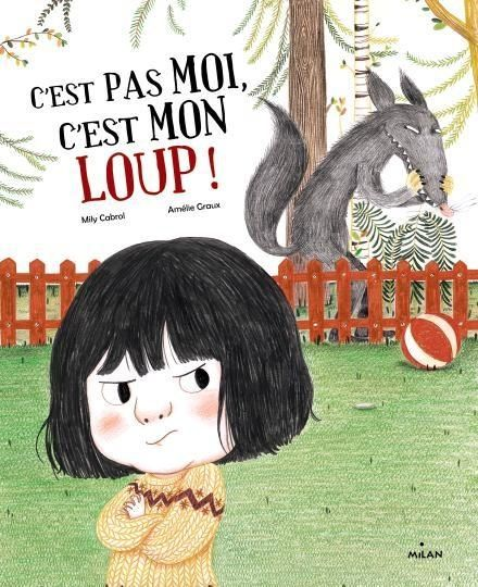 C'est pas moi, c'est mon loup! de Mily Cabrol et Amélie Graux.