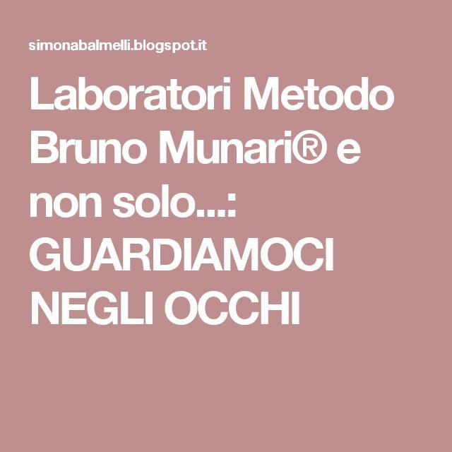 Laboratori Metodo Bruno Munari® e non solo...: GUARDIAMOCI NEGLI OCCHI
