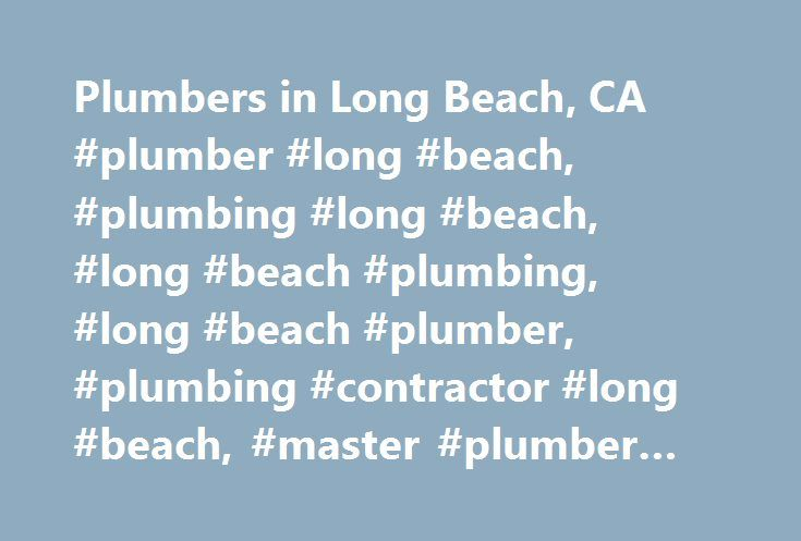 Plumbers in Long Beach, CA #plumber #long #beach, #plumbing #long #beach, #long #beach #plumbing, #long #beach #plumber, #plumbing #contractor #long #beach, #master #plumber #long #beach http://oakland.remmont.com/plumbers-in-long-beach-ca-plumber-long-beach-plumbing-long-beach-long-beach-plumbing-long-beach-plumber-plumbing-contractor-long-beach-master-plumber-long-beach/  # You are here: Homepage California Long Beach Plumbers in Long Beach Freezing water pipes? – APlumbers directory finds…