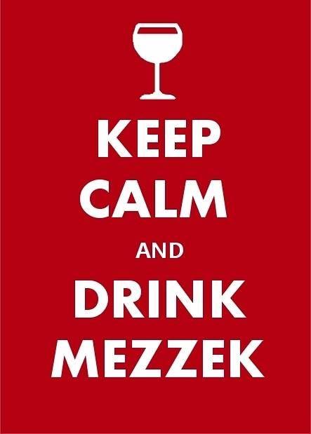 Keep calm and drink Mezzek!
