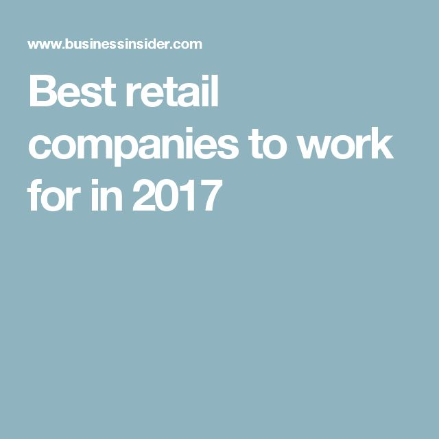Best retail companies to work for in 2017