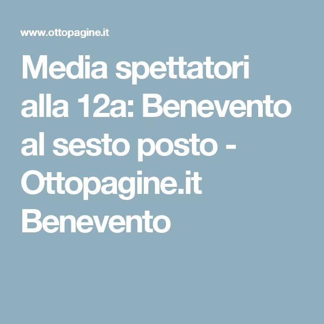 Media spettatori alla 12a: Benevento al sesto posto - Ottopagine.it Benevento