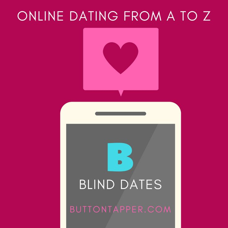 Online Dating from A to Z: Blind Dates