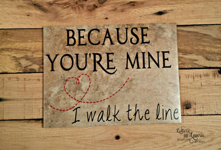 Unique Wedding Gift,  Because your Mine I walk the line, Love Quote, Gift for her, Anniversary, Gift for him, Anniversary Gift by LettersbyLaurie on Etsy