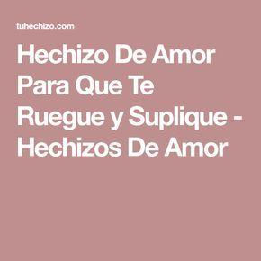 Hechizo De Amor Para Que Te Ruegue y Suplique - Hechizos De Amor