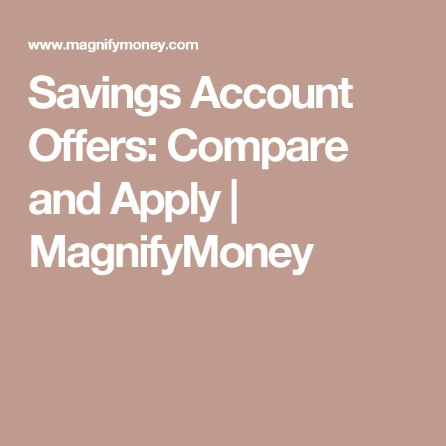 Savings Account Offers: Compare and Apply   MagnifyMoney