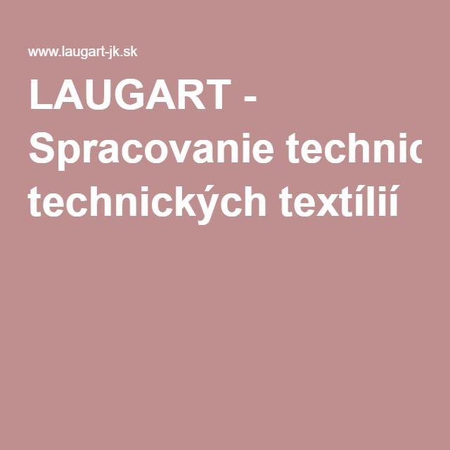 LAUGART - Spracovanie technických textílií
