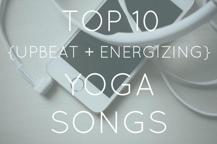 Top 10 Upbeat & Energizing Yoga Songs