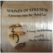 Sounds of Stillness - A Journey into the Third Ear by Sheila Whittaker Sounds of Stillness contains 3 different calming & meditative pure Gong meditations played by Gongmaster Sheila Whittaker.