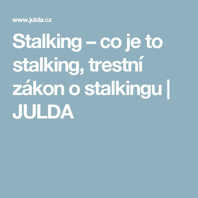 Stalking – co je to stalking, trestní zákon o stalkingu | JULDA