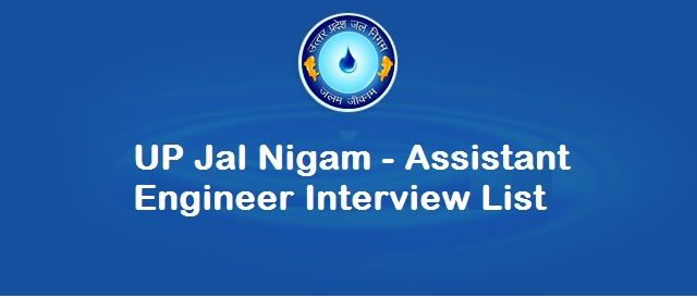 UP Jal Nigam - Assistant Engineer INTERVIEW LIST PUBLISHED  UP Jal Nigam - Assistant Engineer Interview List: Uttar Pradesh Jal Nigam has released interview list for the post of Assistant Engineer(Civil, CS/ E&C, E&M). Selected candidates have to attend for interview. Aspirants can check their status at below link…