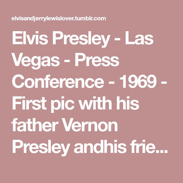 Elvis Presley - Las Vegas - Press Conference - 1969 - First pic with his father Vernon Presley andhis friend Chalie Hodge - Elvis, so gorgeous and sexy.