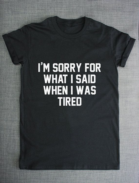 I'm Sorry For What I Said When I Was Tired by ResilienceStreetwear Womens Girls Fashion