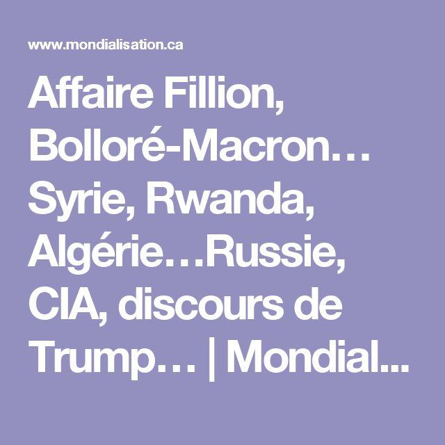 Affaire Fillion, Bolloré-Macron… Syrie, Rwanda, Algérie…Russie, CIA, discours de Trump… | Mondialisation - Centre de Recherche sur la Mondialisation
