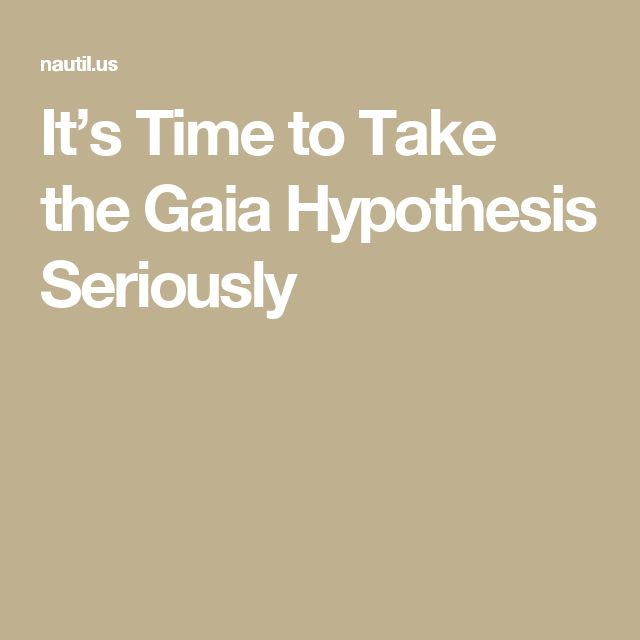 It's Time to Take the Gaia Hypothesis Seriously