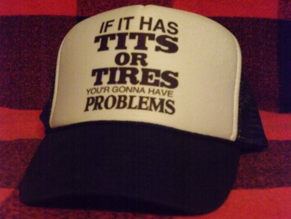 If It Has Tits or Tires You're Gonna Have Problems Trucker Cap.
