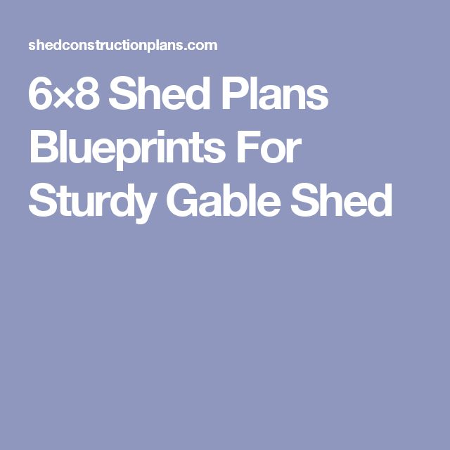 6×8 Shed Plans Blueprints For Sturdy Gable Shed