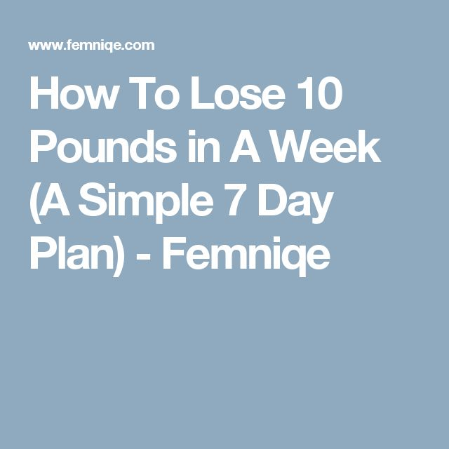 How To Lose 10 Pounds in A Week (A Simple 7 Day Plan) - Femniqe