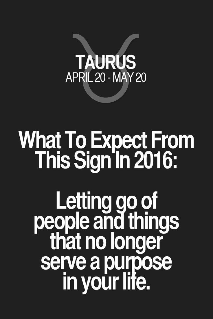 What To Expect From This Sign In 2016: Letting go of people and things that no longer serve a purpose in your life. Taurus | Taurus Quotes | Taurus Zodiac Signs