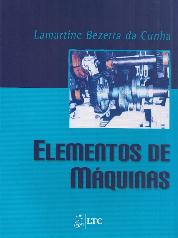 CUNHA, Lamartine Bezerra da. Elementos de máquinas. reimpr. Rio de Janeiro: LTC, 2013. xvii, 319 p. Inclui bibliografia e índice; il. tab. quad.; 28cm. ISBN 9788521614555.  Palavras-chave: ELEMENTOS DE MAQUINAS; PECAS E MAQUINAS.  CDU 621.81 / C972e / reimpr. / 2013