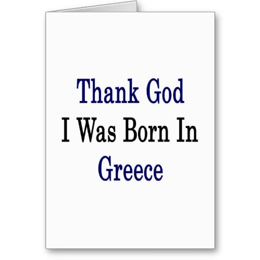 Thank God I Was Born In Greece Greeting Card