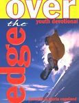 Over the Edge : Youth Devotional by Gloria Copeland and Kenneth Copeland