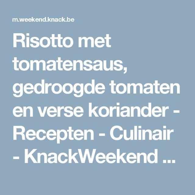 Risotto met tomatensaus, gedroogde tomaten en verse koriander - Recepten - Culinair - KnackWeekend Mobile