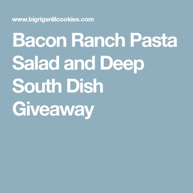 Bacon Ranch Pasta Salad and Deep South Dish Giveaway