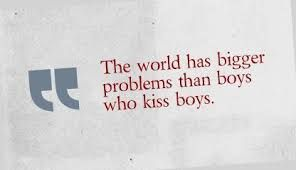 Image result for the world has bigger problems than boys who kiss boys and girls who kiss girls