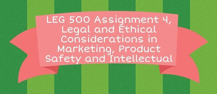 LEG 500 Assignment 4: Legal and Ethical Considerations in Marketing, Product Safety, and Intellectual Property======================================================================You are a new associate at the law firm of Dewey, Chetum, and Howe. John, a former researcher at PharmaCARE, comes to yo