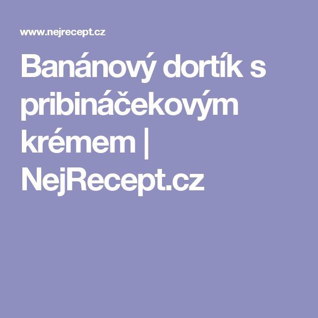 Banánový dortík s pribináčekovým krémem | NejRecept.cz