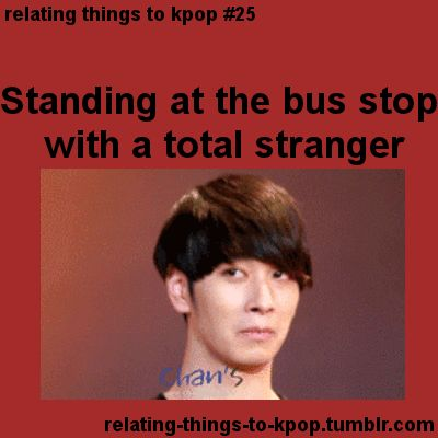 You're looking in front of you and wishing you don't look to him/her in the eyes for not make an awkward moment ~ relating things to kpop #25