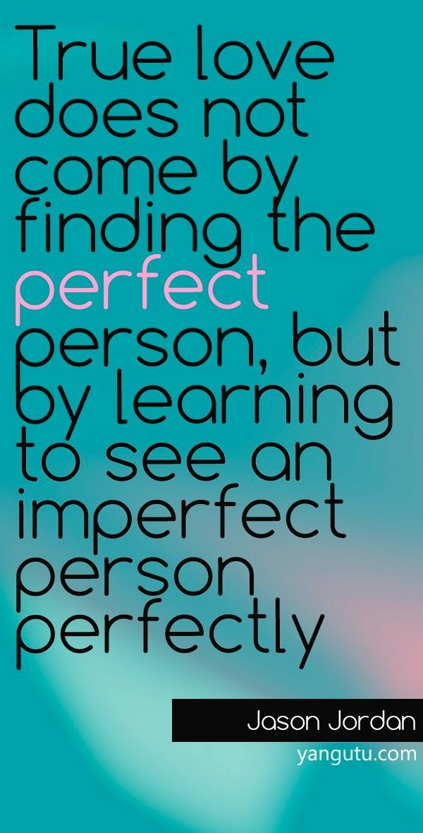 True Love Does Not Come By Finding The Perfect Person, But By Learning To  See