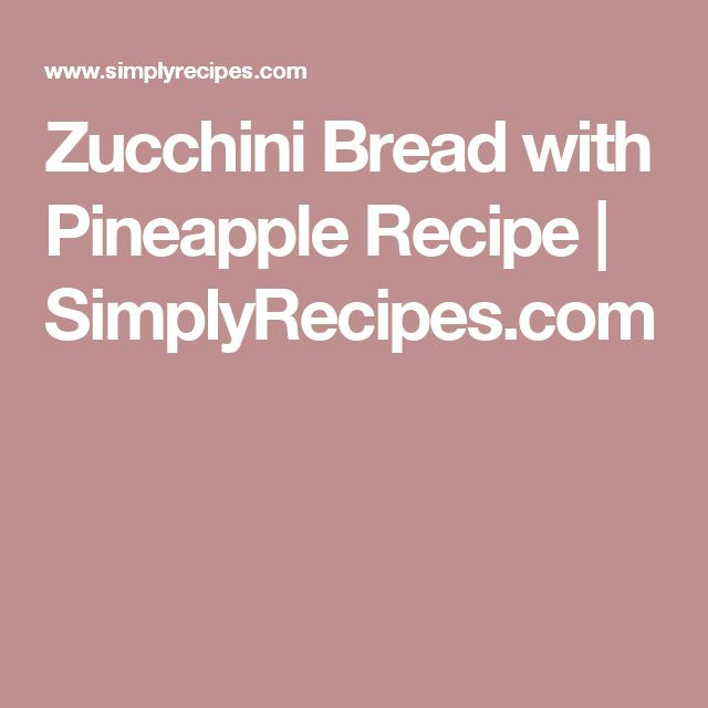Zucchini Bread with Pineapple Recipe | SimplyRecipes.com